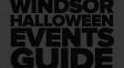 Check Out Windsor's Halloween Events Guide!