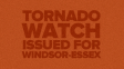 Tornado Watch Issued For Windsor & Essex County